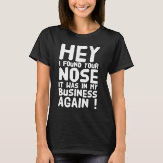 Hey eu encontrei seu nariz que estava em meu camiseta