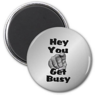 Hey você obtem engraçado ocupado imã