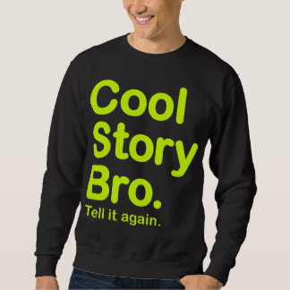 História legal Bro. Diga-o outra vez. Camisola Moleton
