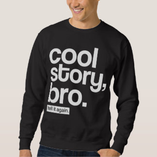 História legal, Bro. Diga-o outra vez Suéter