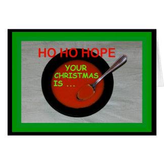 Ho Ho a esperança seu Natal é Sopa-er! Cartão