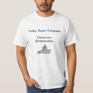 Hoje, congresso super. Amanhã, Dictatorship. Tshirts