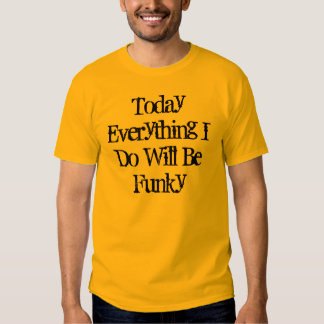 Hoje tudo que eu faço será Funky Tshirt