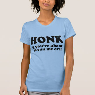 Honk - se você está a ponto de me funcionar sobre camisetas