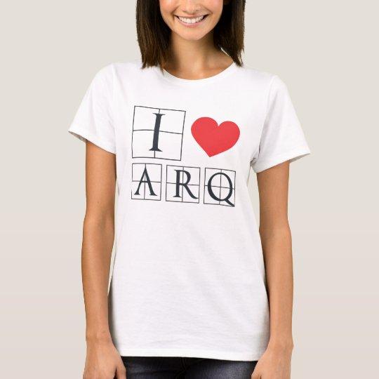 I Love Arq Camiseta