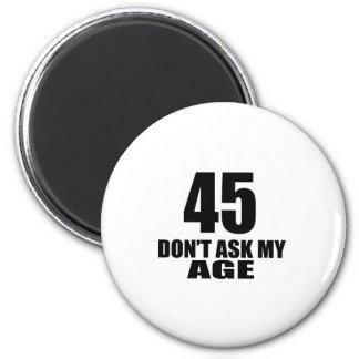 Imã 45 não peça meu design do aniversário da idade