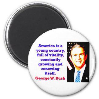Imã América é um país novo - G W Bush