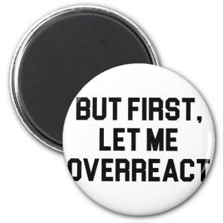 Imã Deixe-me Overreact