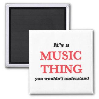 Imã É uma coisa da música, você não compreenderia