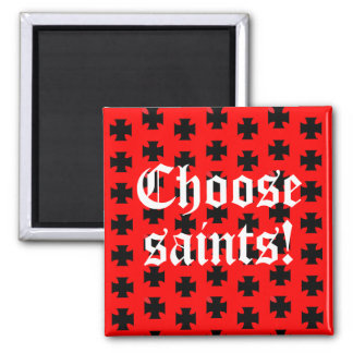 "Imã ""Escolha santos!"" Linha de Tag/slogan"