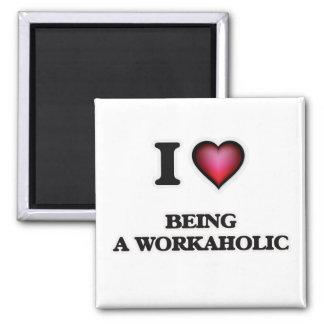 Imã Eu amo ser um Workaholic
