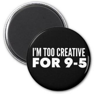 Imã Eu sou demasiado criativo para 9-5