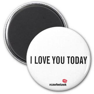 Imã Eu te amo hoje ímã