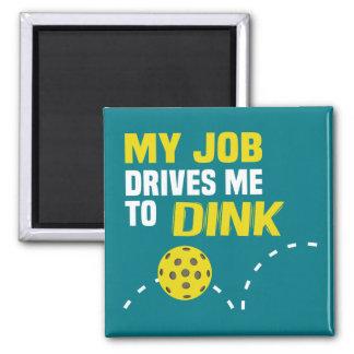 """Imã """"Meu trabalho conduz-me ao ímã de Dink"""" Pickleball"""