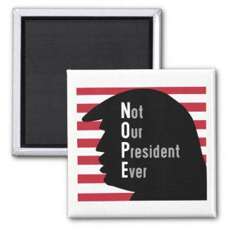 Imã NOPE. Não nosso presidente Nunca Ímã