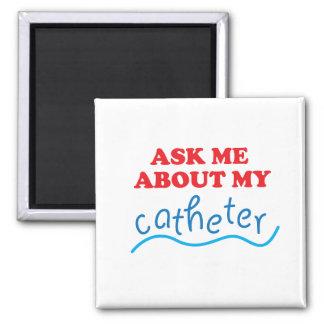 Imã Pergunte-me sobre meu cateter