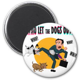 Imã Quem deixou os cães para fora!