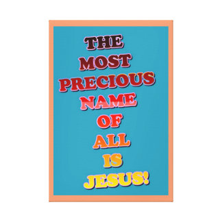 Impressão Em Canvas O Jesus conhecido é a maioria de precioso de tudo!