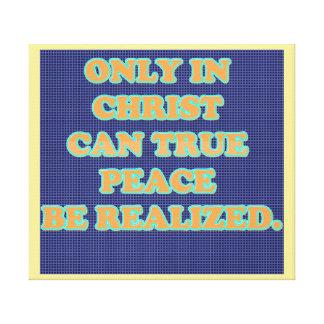 Impressão Em Canvas Somente no cristo pode rectificar a paz seja