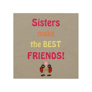 Impressão Em Madeira As irmãs fazem Aos MELHORES AMIGOS a arte de