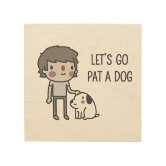 Impressão Em Madeira Deixe-nos ir pancadinha um cão