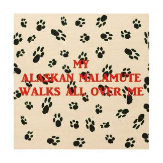 Impressão Em Madeira meu malamute do Alasca anda em mim
