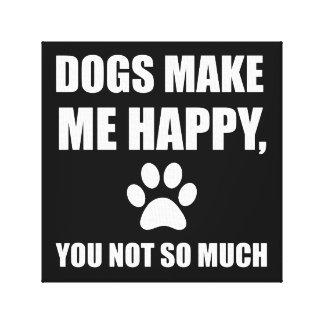 Impressão Em Tela Os cães fazem-no me feliz não tanto engraçado
