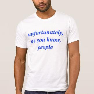 infelizmente, como você saiba, camiseta
