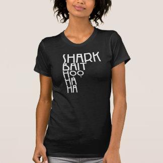 Isca Hoo Ha Ha do *Shark Camisetas