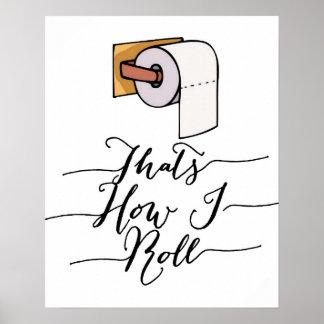 Isso é como eu rolo o poster engraçado do banheiro