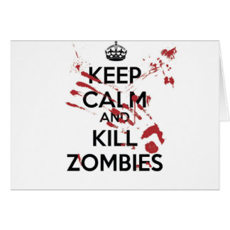 Keep Calm and Kill Zombies Cartão Comemorativo