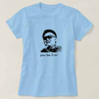Kim Jong-il, você seja IL-in' Camiseta