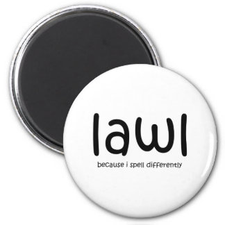 Lawl - porque eu soletro differnetly ímã redondo 5.08cm