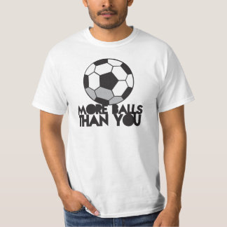 MAIS BOLAS do que você bola de futebol Tshirt