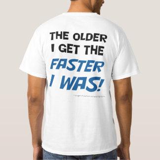 Mais idoso eu obtenho mais rápido eu era! Camiseta
