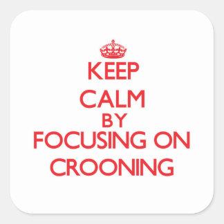 Mantenha a calma centrando-se sobre Crooning Adesivo Quadrado