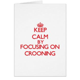 Mantenha a calma centrando-se sobre Crooning Cartão