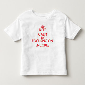 Mantenha a calma centrando-se sobre ENCORES T-shirts