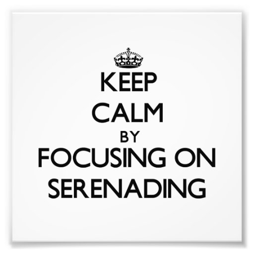 Mantenha a calma centrando-se sobre Serenading Impressão Fotográficas