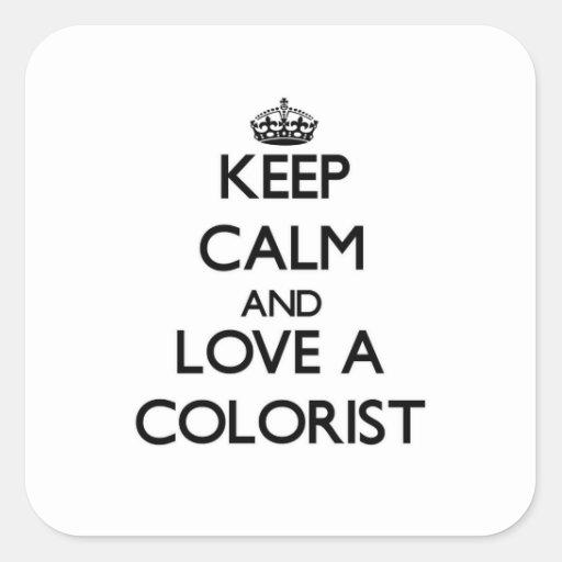 Mantenha a calma e ame um Colorist Adesivo Em Forma Quadrada