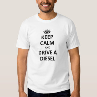 Mantenha a calma e conduza um diesel tshirts