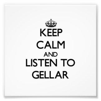 Mantenha a calma e escute Gellar Impressão De Fotos