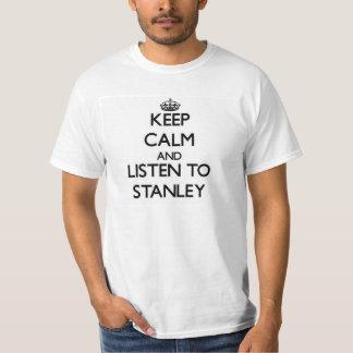 Mantenha a calma e escute Stanley Tshirt