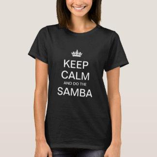 Mantenha a calma e faça a samba camiseta