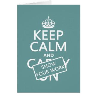 Mantenha a calma e mostre seu trabalho (alguma cor cartão comemorativo