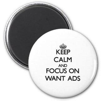 Mantenha a calma e o foco em anúncios Want Ímã Redondo 5.08cm