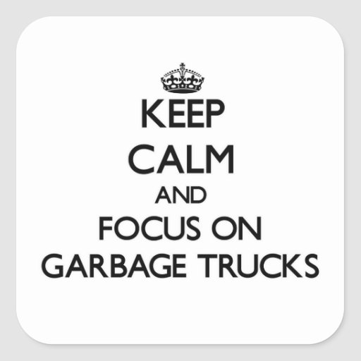 Mantenha a calma e o foco em caminhões de lixo adesivos quadrados