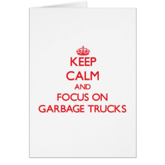 Mantenha a calma e o foco em caminhões de lixo cartão comemorativo