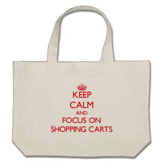 Mantenha a calma e o foco em carrinhos de compras bolsa para compras