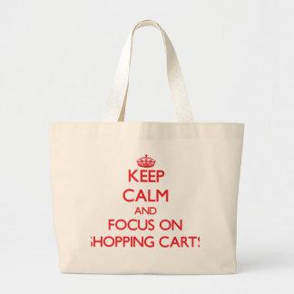Mantenha a calma e o foco em carrinhos de compras bolsa
